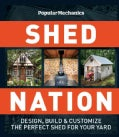 Shed Nation: Design, Build, & Customize the Perfect Shed for Your Yard (Paperback)