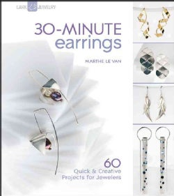 30-Minute Earrings: 60 Quick & Creative Projects for Jewelers (Paperback)