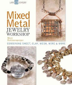 Mixed Metal Jewelry Workshop: Combining Sheet Clay Mesh Wire & More (Hardcover)