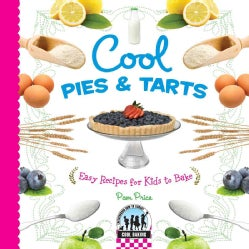 Cool Pies & Tarts: Easy Recipes for Kids to Bake (Hardcover)