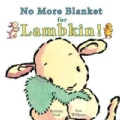 No More Blanket for Lambkin! (Board book)