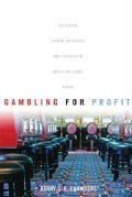 Gambling for Profit: Lotteries, Gaming Machines, and Casinos in Cross-national Focus (Hardcover)