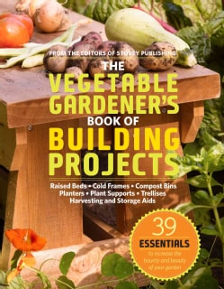 The Vegetable Gardener's Book of Building Projects: Raised Bedds-Cold Frames-Compost Bins-Planters-Plant Supports... (Paperback)
