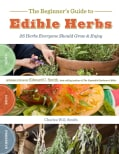 The Beginner's Guide to Edible Herbs: 26 Herbs Everyone Should Grow & Enjoy (Paperback)