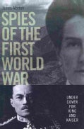 Spies of the First World War: Under Cover for King and Kaiser (Hardcover)