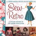 Sew Retro: 25 Vintage-Inspired Projects for the Modern Girl, A Stylish History of the Sewing Revolution (Spiral bound)