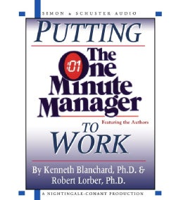 Putting the One Minute Manager to Work: How to Turn the 3 Secrets into Skills (CD-Audio)