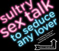 Sultry Sex Talk to Seduce Any Lover: Lust-Inducing Lingo and Titillating Tactics for Maximizing Your Pleasure (Paperback)