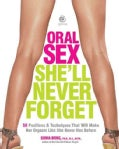 Oral Sex She'll Never Forget: 50 Positions and Techniques That Will Make Her Orgasm Like She Never Has Before (Paperback)