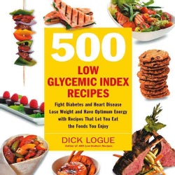 500 Low Glycemic Index Recipes: Fight Diabetes and Heart Disease, Lose Weight and Have Optimum Energy With Recipe... (Paperback)