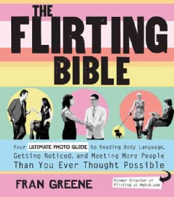 The Flirting Bible: Your Ultimate Guide to Reading Body Language, Getting Noticed, and Meeting More People Than Y... (Paperback)