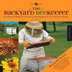 The Backyard Beekeeper: An Absolute Beginner's Guide to Keeping Bees in Your Yard and Garden (Paperback)