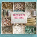 French General Treasured Notions: Inspiration and Craft Projects Using Vintage Beads, Buttons, Ribbons, and Trim ... (Hardcover)