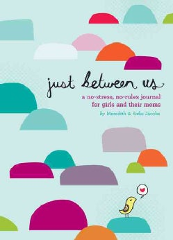 Just Between Us: A No-stress, No-rules Journal for Girls and Their Moms (Notebook / blank book)