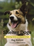 Shelter Dogs: Amazing Stories of Adopted Strays (Paperback)