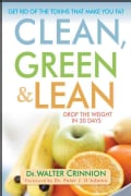 Clean, Green, and Lean: Get Rid of the Toxins That Make You Fat (Hardcover)