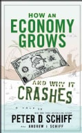 How an Economy Grows and Why It Crashes: Two Tales of the Economy (Hardcover)