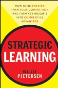 Strategic Learning: How to Be Smarter Than Your Competition and Turn Key Insights into Competitive Advantage (Hardcover)