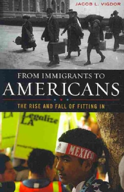 From Immigrants to Americans: The Rise and Fall of Fitting In (Hardcover)