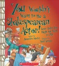 You Wouldn't Want to Be a Shakespearean Actor!: Some Roles You Might Not Want to Play (Paperback)