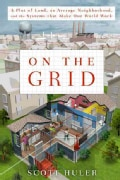 On the Grid: A Plot of Land, an Average Neighborhood, and the Systems That Make Our World Work (Hardcover)