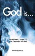 God Is...: An In-depth Study of the Character of God (Paperback)