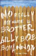 No Really My Name Is Brother Billy Bob Bohannon (Paperback)