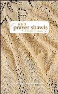 Knit Prayer Shawls: 15 Wraps to Share (Hardcover)