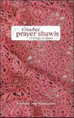 Crochet Prayer Shawls: 15 Wraps to Share (Hardcover)