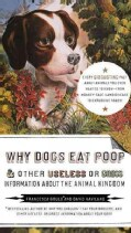 Why Dogs Eat Poop & Other Useless or Gross Information About the Animal Kingdom (Paperback)