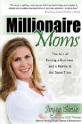 Millionaire Moms: The Art of Raising a Business and a Family at the Same Time (Paperback)