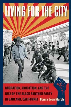 Living for the City: Migration, Education, and the Rise of the Black Panther Party in Oakland, California (Paperback)
