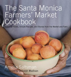 The Santa Monica Farmers' Market Cookbook: Seasonal Foods, Simple Recipes, and Stories from the Market and Farm (Paperback)