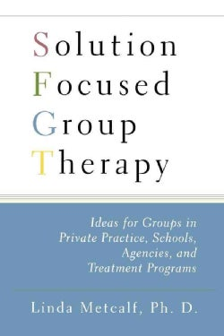 Solution Focused Group Therapy: Ideas for Groups in Private Practise, Schools, Agencies, and Treatment Programs (Paperback)