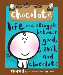 Chocolate: Life Is a Struggle Between Good, Evil, and Chocolate (Hardcover)