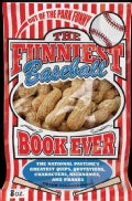 The Funniest Baseball Book Ever: The National Pastime's Greatest Quips, Quotations, Characters, Nicknames, and Pr... (Paperback)