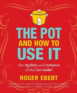 The Pot and How to Use It: The Mystery and Romance of the Rice Cooker (Paperback)