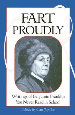 Fart Proudly: Writings of Benjamin Franklin You Never Read in School (Paperback)