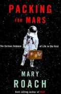 Packing for Mars: The Curious Science of Life in the Void (Hardcover)