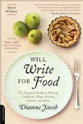 Will Write for Food: The Complete Guide to Writing Cookbooks, Blogs, Reviews, Memoir, and More (Paperback)