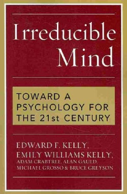 Irreducible Mind: Toward a Psychology for the 21st Century (Paperback)