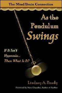 As the Pendulum Swings: If It Isn't Hypnosis, Then What Is It? (Paperback)