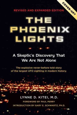 The Phoenix Lights: A Skeptics Discovery That We Are Not Alone (Paperback)