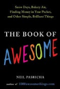 The Book of Awesome: Snow Days, Bakery Air, Finding Money in Your Pocket, and Other Simple, Brilliant Things (Hardcover)