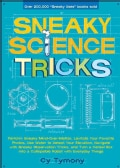 Sneaky Science Tricks: Perform Sneaky Mind-Over-Matter, Levitate Your Favorite Photos, Use Water to Detect Your E... (Paperback)