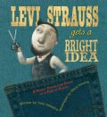 Levi Strauss Gets a Bright Idea: A Fairly Fabricated Story of a Pair of Pants (Hardcover)