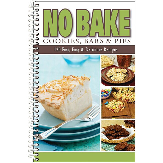 No Bake Cookies, Bars & Pies Cookbook