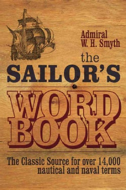 The Sailor's Word Book: The Classic Source for Over 14,000 Nautical and Naval Terms (Paperback)
