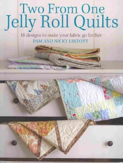 Two from One Jelly Roll Quilts: 18 Designs to Make Your Fabric Go Further (Paperback)
