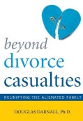 Beyond Divorce Casualties: Reunifying the Alienated Family (Paperback)